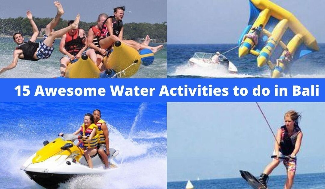15 Awesome water activities in Bali you can with friends and family.