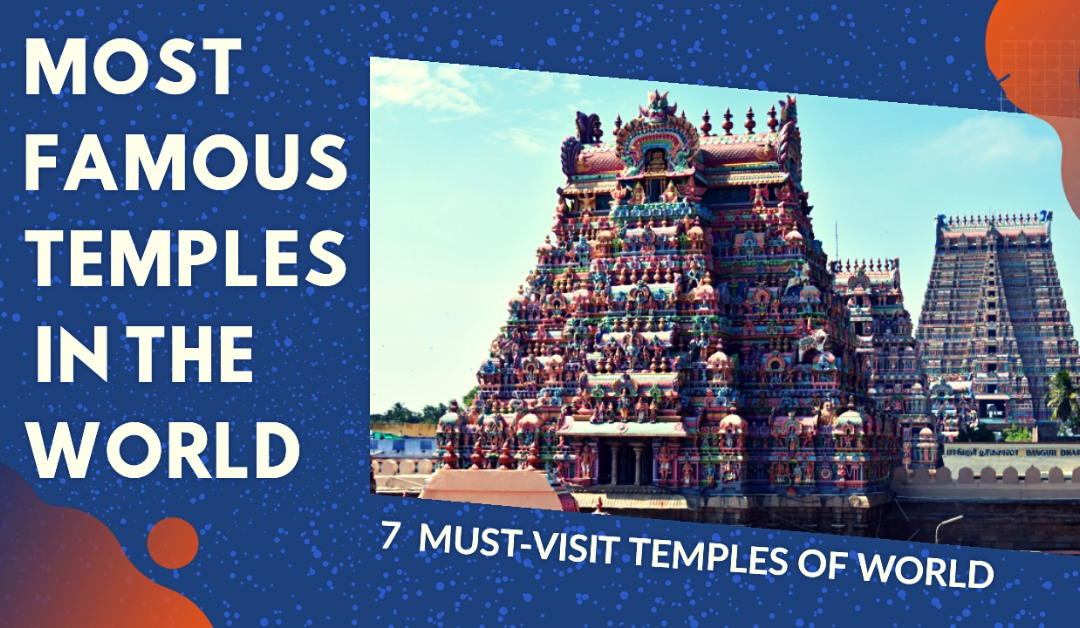 Top 7 most Beautiful and Famous Temples to visit in the World