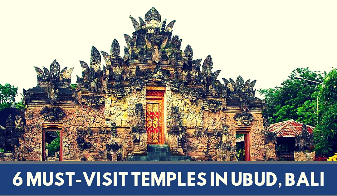 6 must-visit beautiful and ancient temples in Ubud Bali